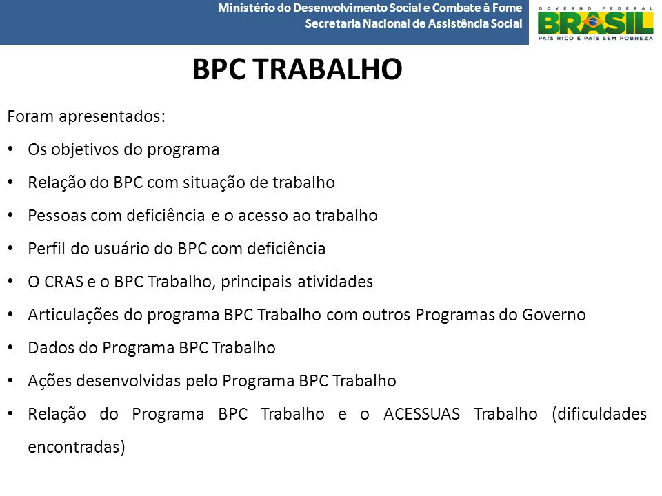 BPC TRABALHO Foram apresentados: Os objetivos do programa