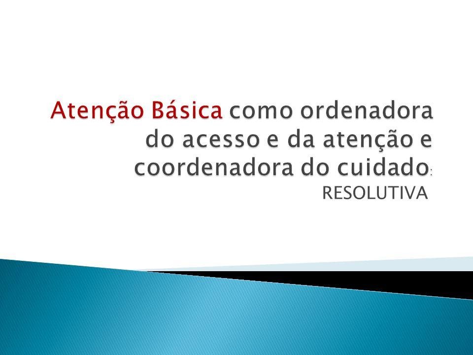 Atenção Básica como ordenadora do acesso e da atenção e coordenadora do cuidado: