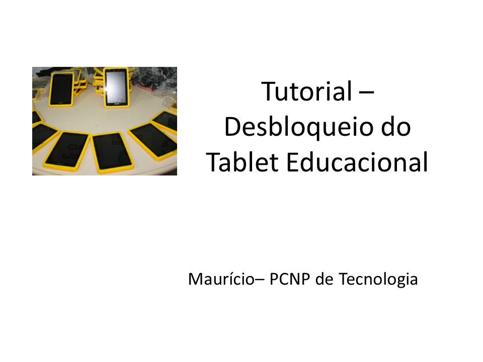 Tutorial – Desbloqueio do Tablet Educacional