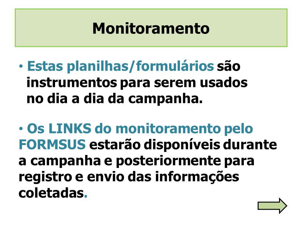 Monitoramento Estas planilhas/formulários são instrumentos para serem usados. no dia a dia da campanha.