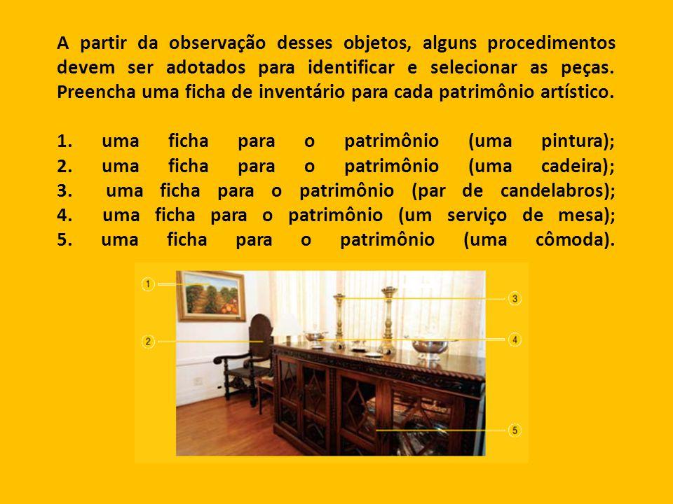 A partir da observação desses objetos, alguns procedimentos devem ser adotados para identificar e selecionar as peças.
