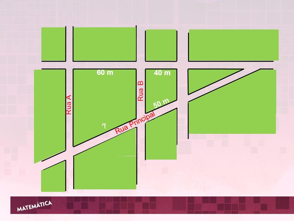 Rua A Rua B 60 m 40 m 50 m Rua Principal