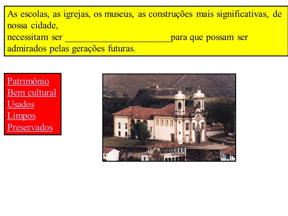 As escolas, as igrejas, os museus, as construções mais significativas, de nossa cidade,