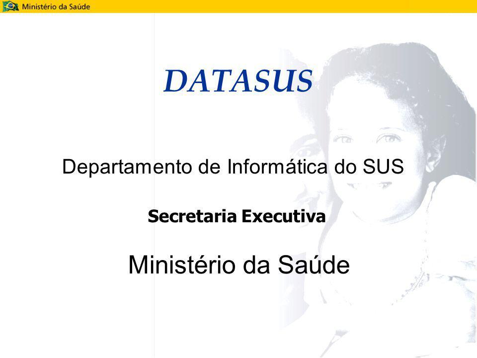 DATASUS Ministério da Saúde Departamento de Informática do SUS