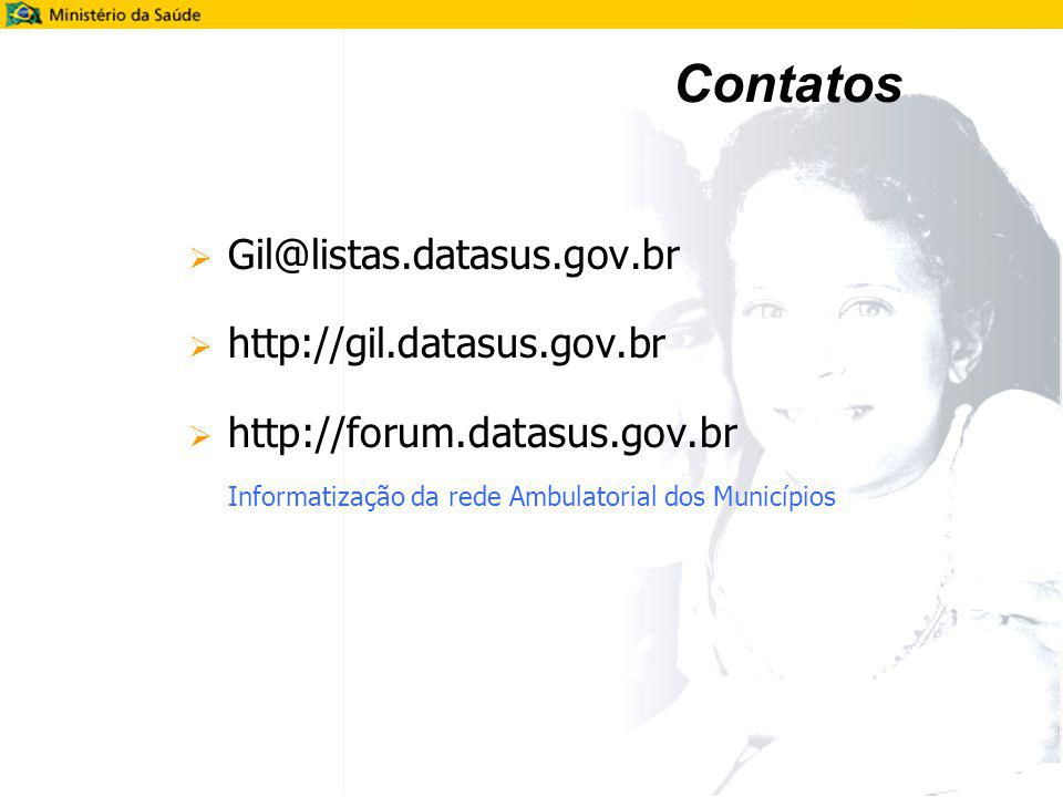 Contatos Gil@listas.datasus.gov.br http://gil.datasus.gov.br