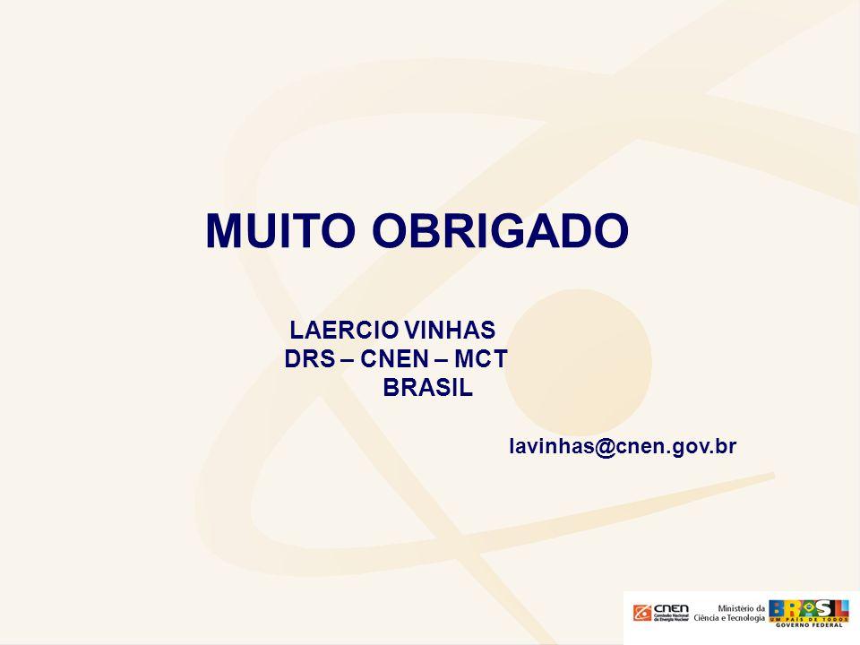 MUITO OBRIGADO LAERCIO VINHAS DRS – CNEN – MCT BRASIL