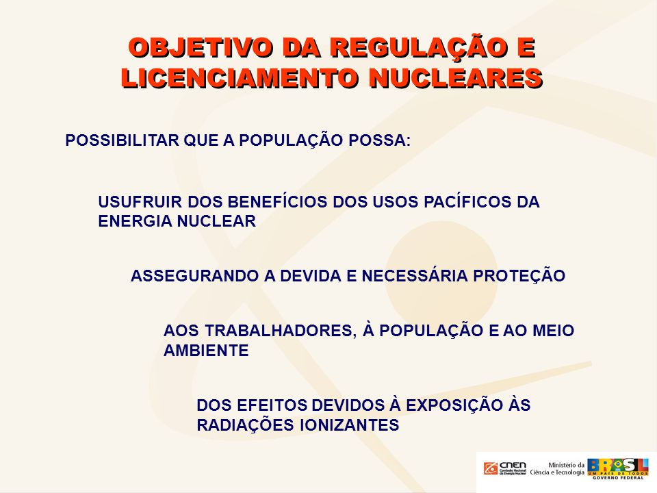 OBJETIVO DA REGULAÇÃO E LICENCIAMENTO NUCLEARES