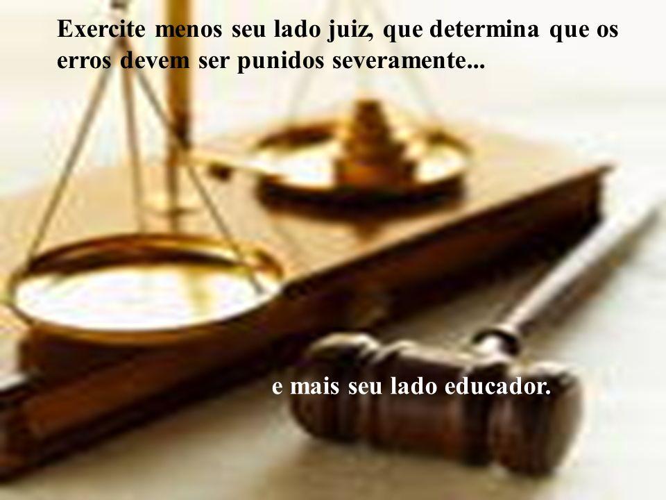 Exercite menos seu lado juiz, que determina que os erros devem ser punidos severamente...