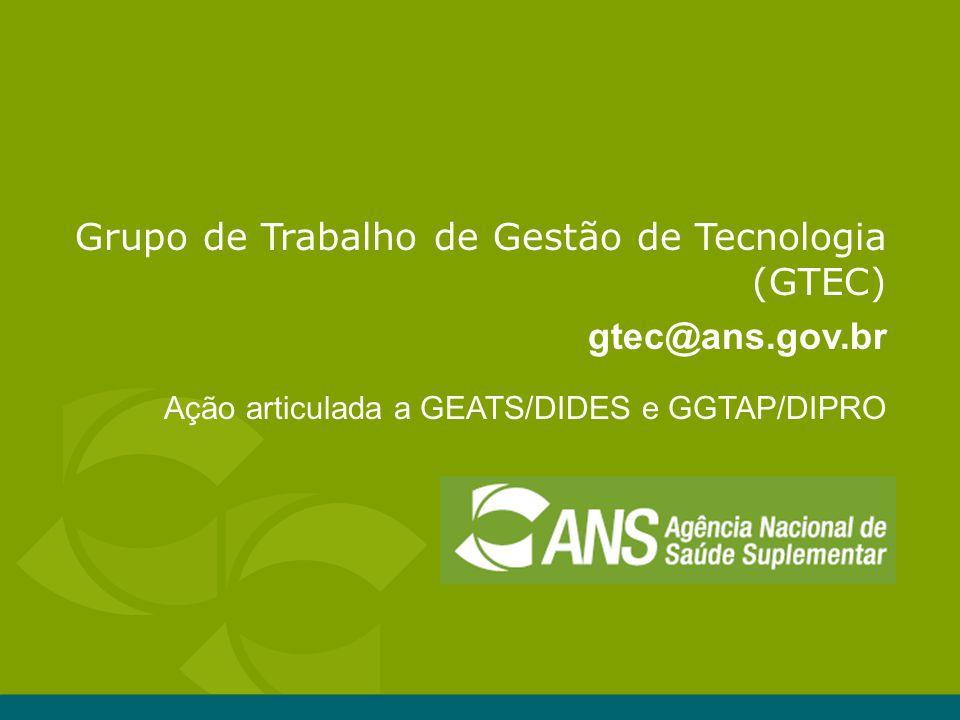 Grupo de Trabalho de Gestão de Tecnologia (GTEC) gtec@ans.gov.br