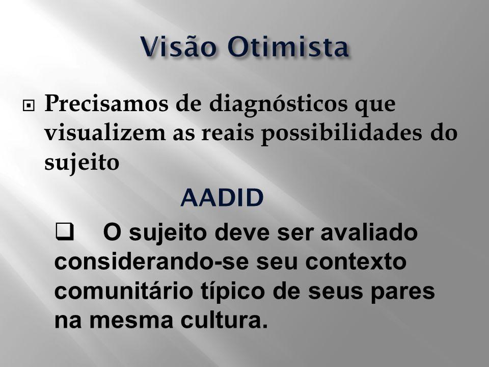 Visão Otimista Precisamos de diagnósticos que visualizem as reais possibilidades do sujeito. AADID.