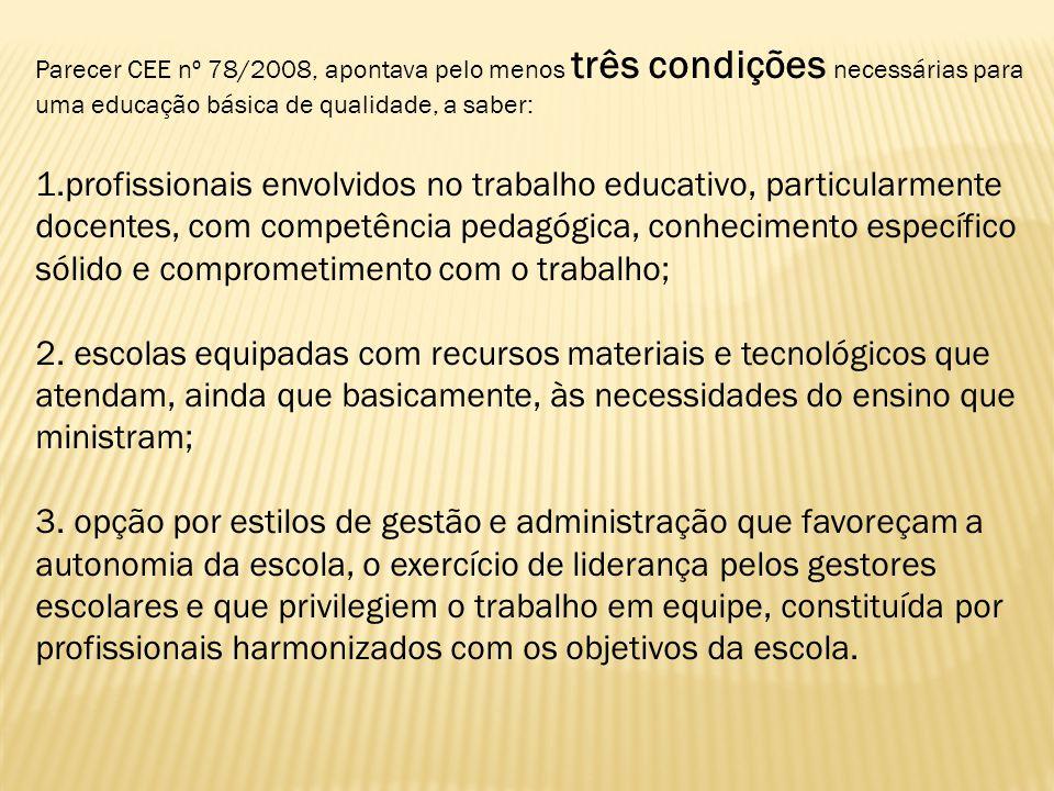 Parecer CEE nº 78/2008, apontava pelo menos três condições necessárias para uma educação básica de qualidade, a saber:
