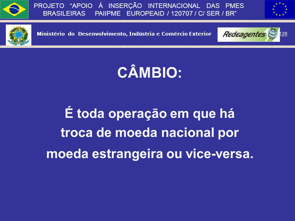 CÂMBIO: É toda operação em que há troca de moeda nacional por