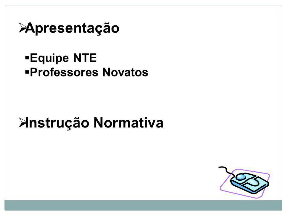Apresentação Equipe NTE Professores Novatos Instrução Normativa