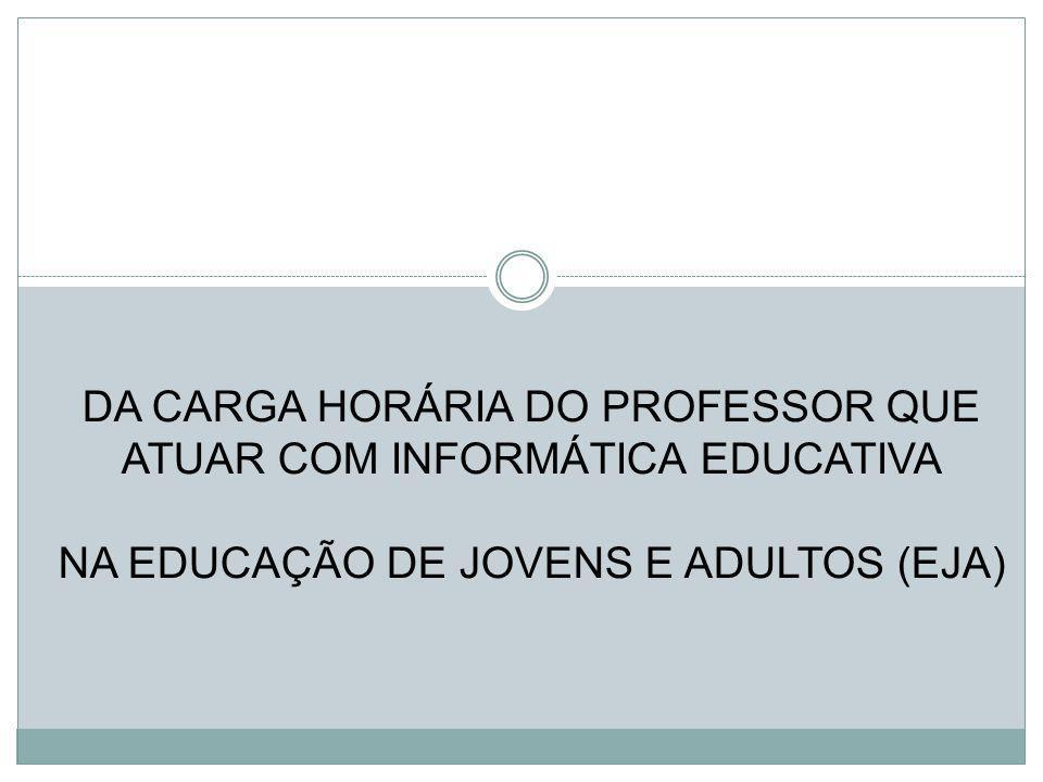 DA CARGA HORÁRIA DO PROFESSOR QUE ATUAR COM INFORMÁTICA EDUCATIVA