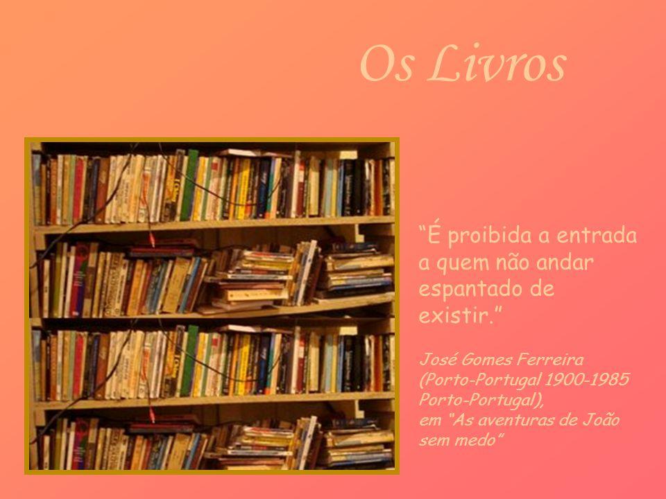 Os Livros É proibida a entrada a quem não andar espantado de existir. José Gomes Ferreira (Porto-Portugal 1900-1985 Porto-Portugal),