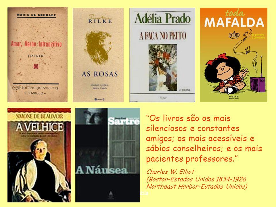 Os livros são os mais silenciosos e constantes amigos; os mais acessíveis e sábios conselheiros; e os mais pacientes professores.