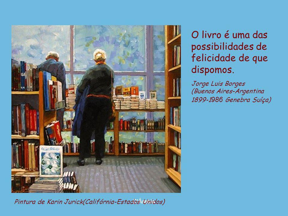 O livro é uma das possibilidades de felicidade de que dispomos.