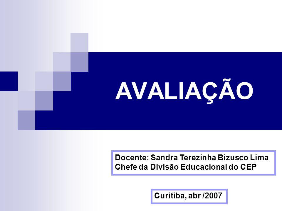 AVALIAÇÃO Docente: Sandra Terezinha Bizusco Lima Chefe da Divisão Educacional do CEP.