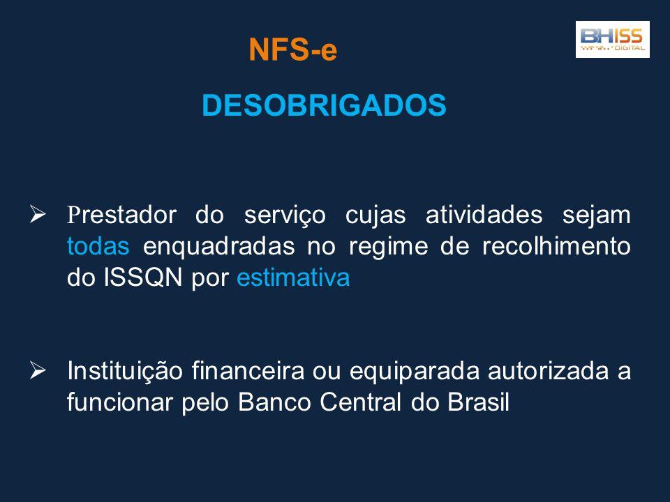 NFS-e DESOBRIGADOS. Prestador do serviço cujas atividades sejam todas enquadradas no regime de recolhimento do ISSQN por estimativa.