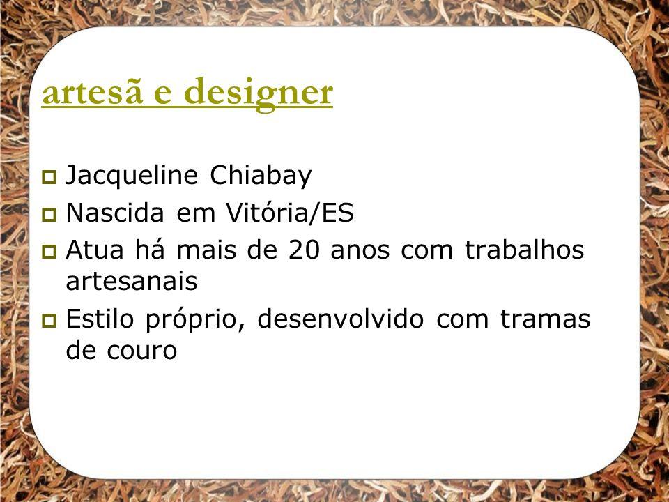 artesã e designer Jacqueline Chiabay Nascida em Vitória/ES