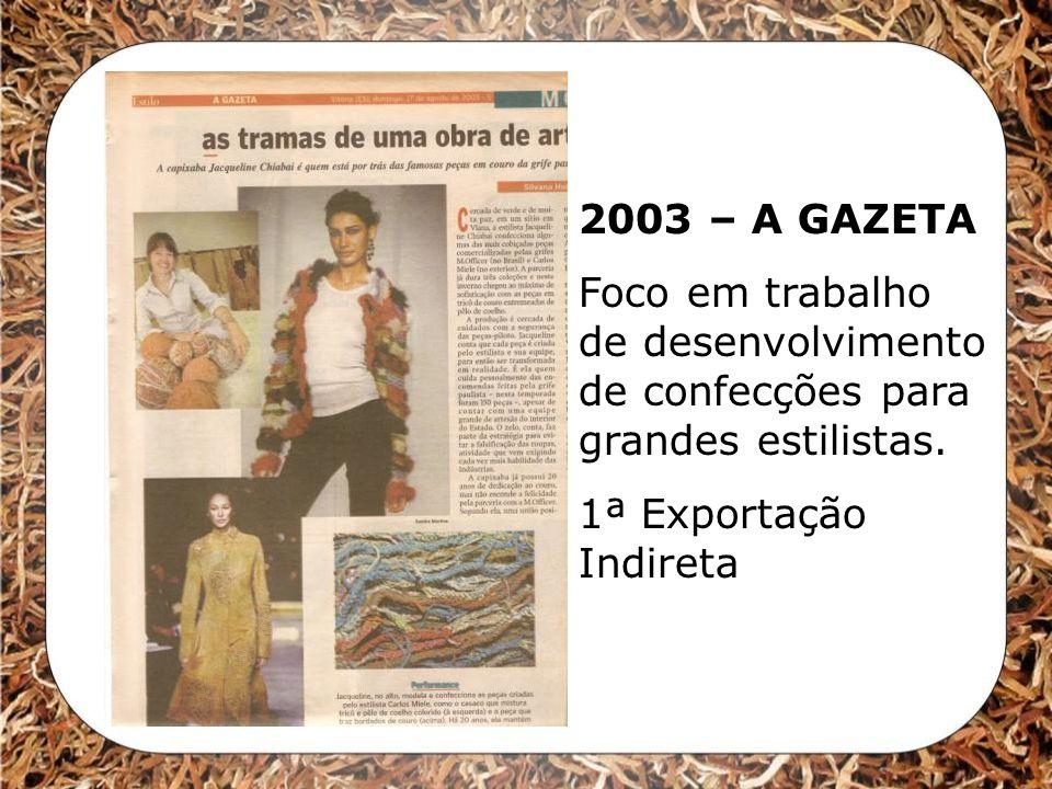 2003 – A GAZETA Foco em trabalho de desenvolvimento de confecções para grandes estilistas.