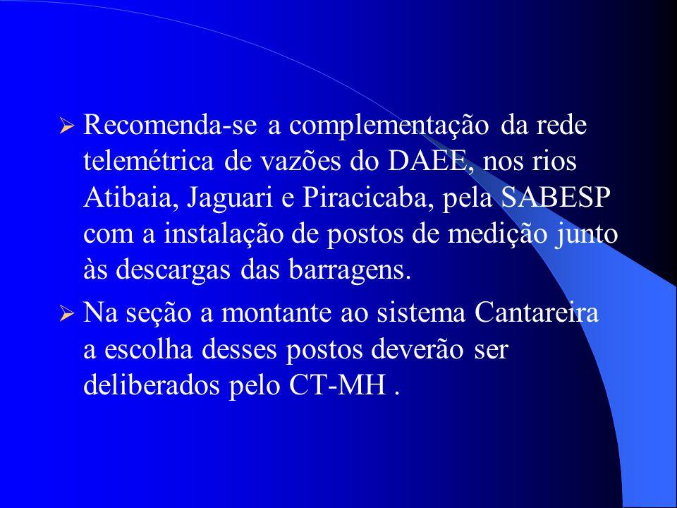 Recomenda-se a complementação da rede telemétrica de vazões do DAEE, nos rios Atibaia, Jaguari e Piracicaba, pela SABESP com a instalação de postos de medição junto às descargas das barragens.