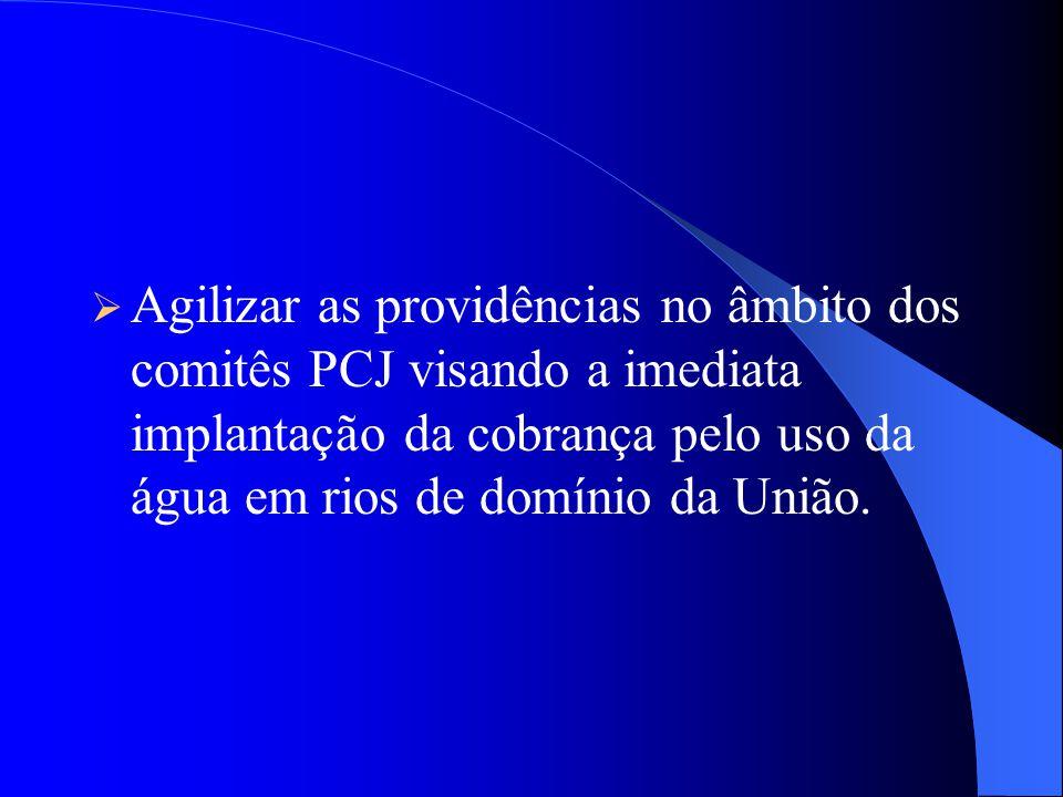 Agilizar as providências no âmbito dos comitês PCJ visando a imediata implantação da cobrança pelo uso da água em rios de domínio da União.