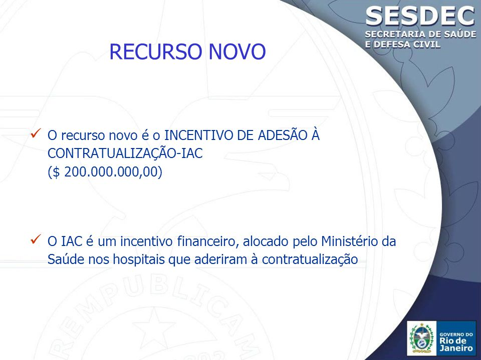 RECURSO NOVO O recurso novo é o INCENTIVO DE ADESÃO À CONTRATUALIZAÇÃO-IAC ($ 200.000.000,00)