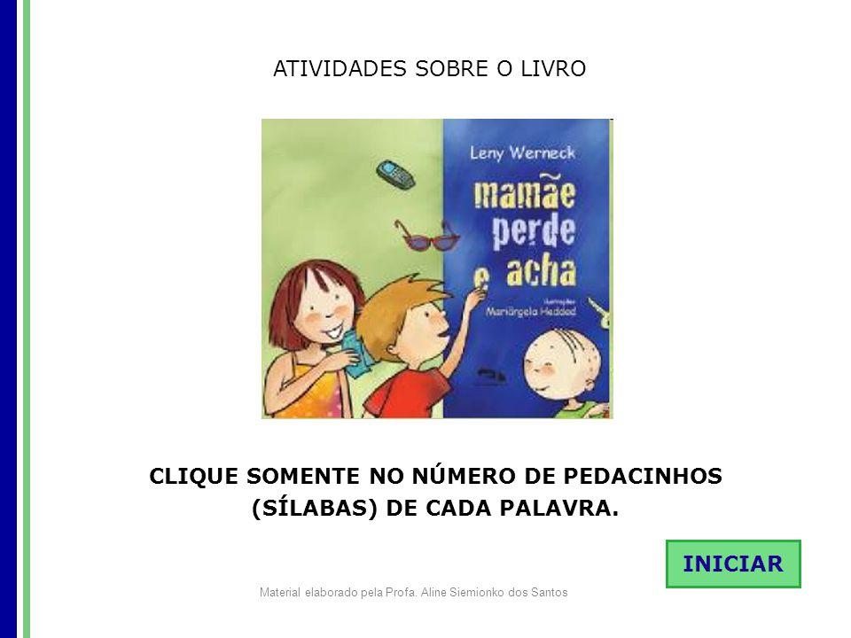 CLIQUE SOMENTE NO NÚMERO DE PEDACINHOS (SÍLABAS) DE CADA PALAVRA.