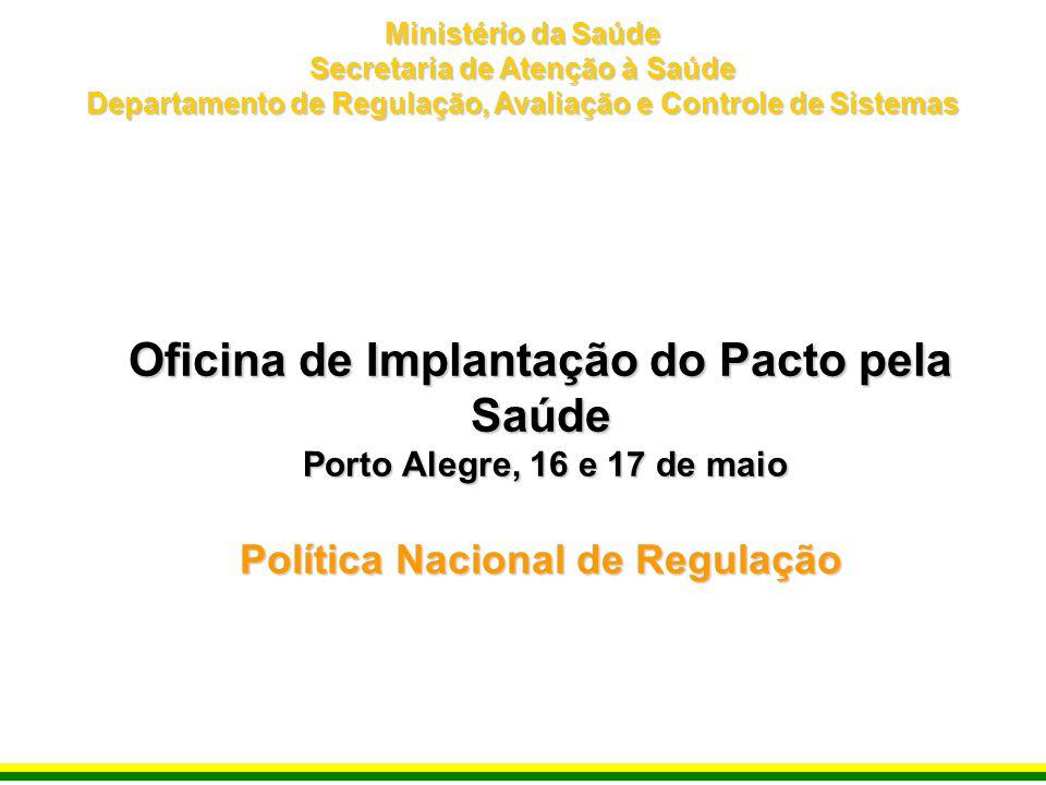 Ministério da Saúde Secretaria de Atenção à Saúde Departamento de Regulação, Avaliação e Controle de Sistemas.