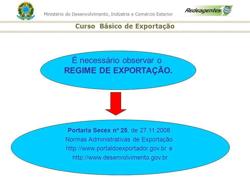 É necessário observar o REGIME DE EXPORTAÇÃO.