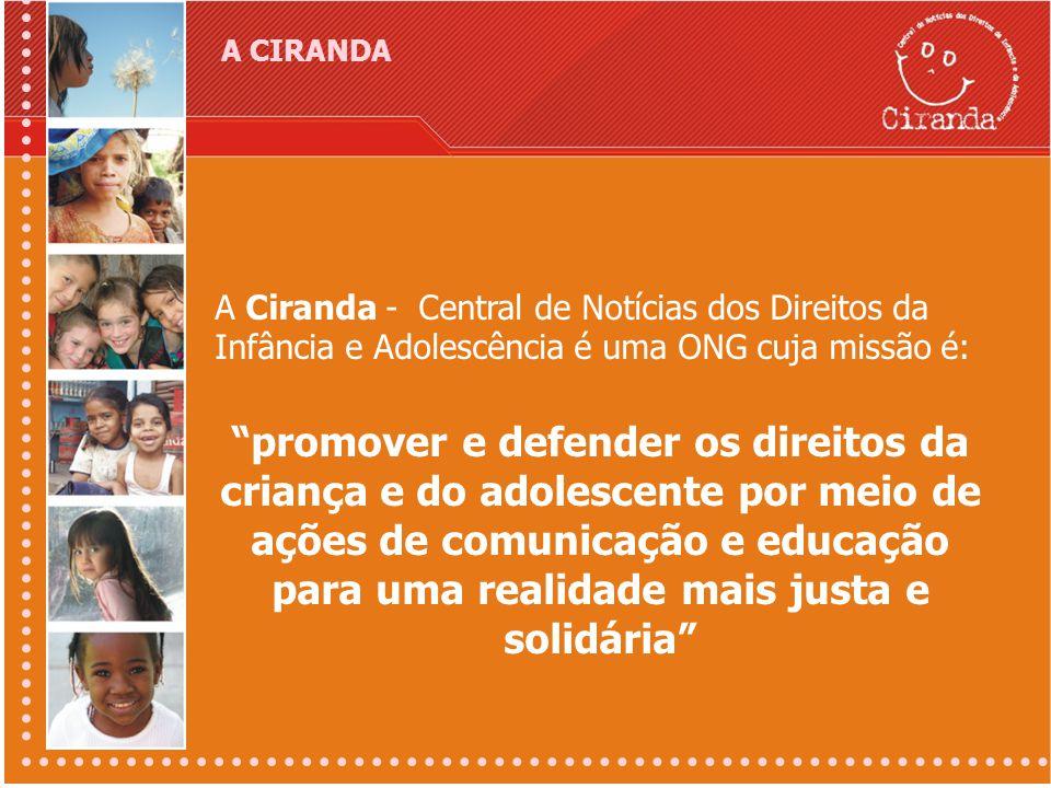 A CIRANDA A Ciranda - Central de Notícias dos Direitos da Infância e Adolescência é uma ONG cuja missão é: