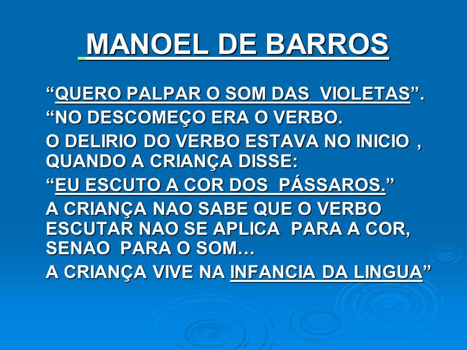 MANOEL DE BARROS QUERO PALPAR O SOM DAS VIOLETAS .