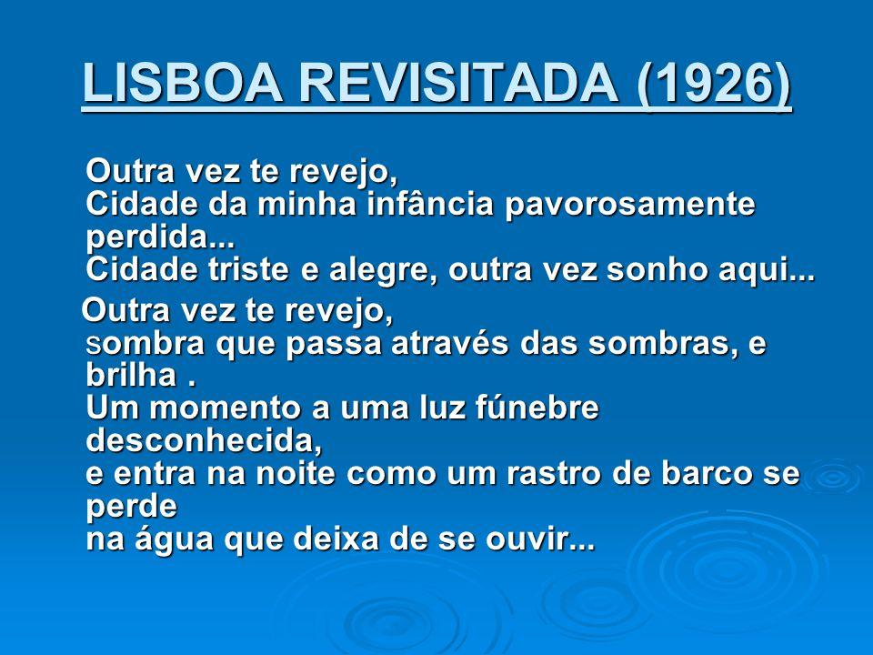 LISBOA REVISITADA (1926) Outra vez te revejo, Cidade da minha infância pavorosamente perdida... Cidade triste e alegre, outra vez sonho aqui...