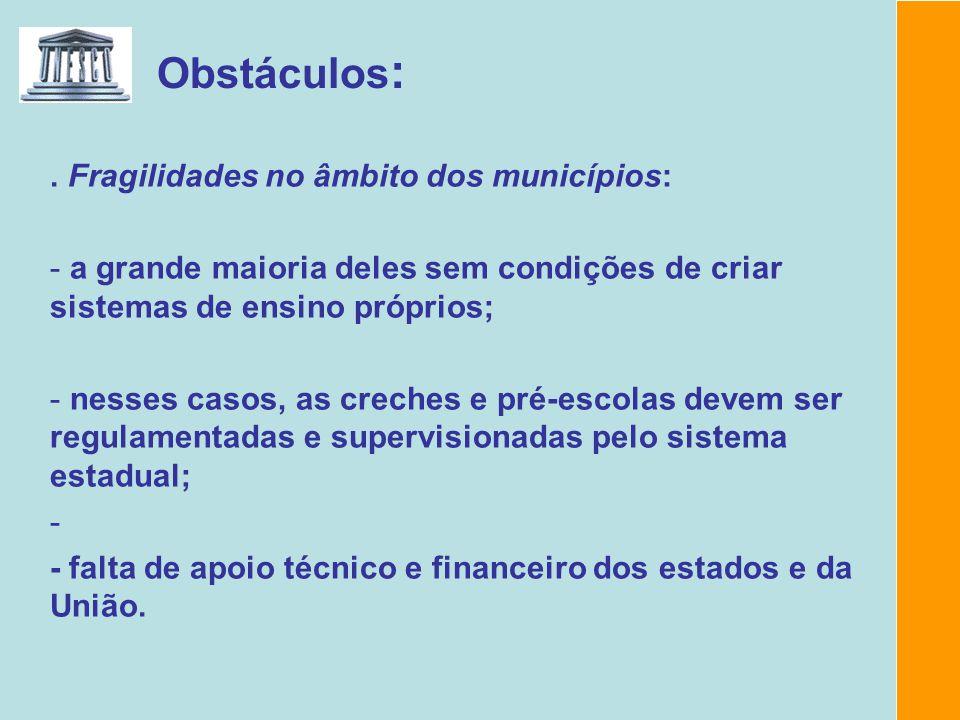 Obstáculos: . Fragilidades no âmbito dos municípios: