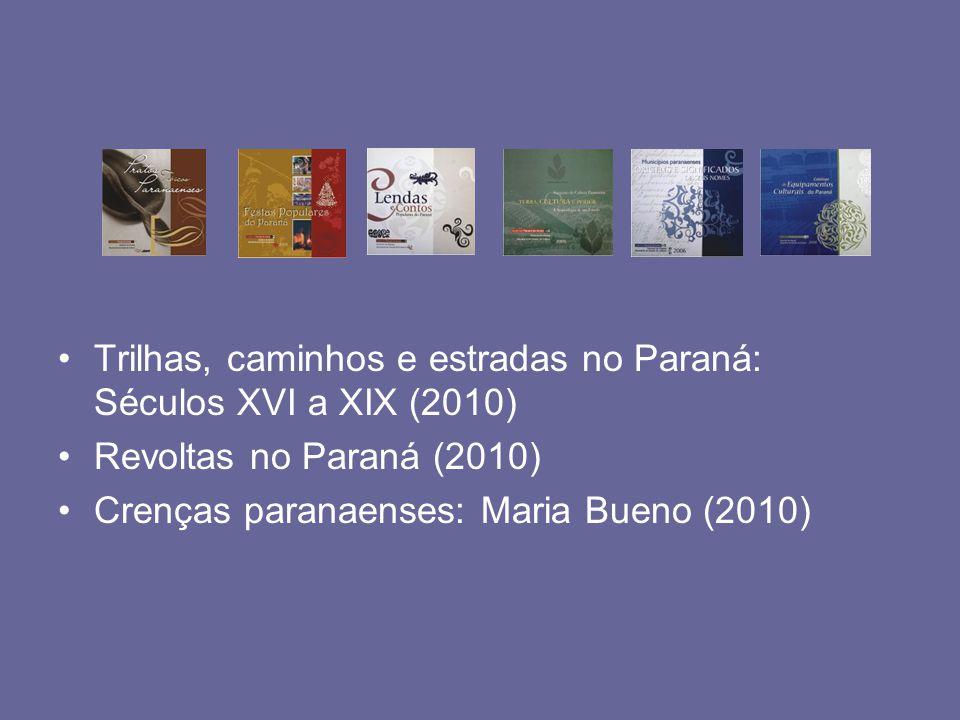 Trilhas, caminhos e estradas no Paraná: Séculos XVI a XIX (2010)