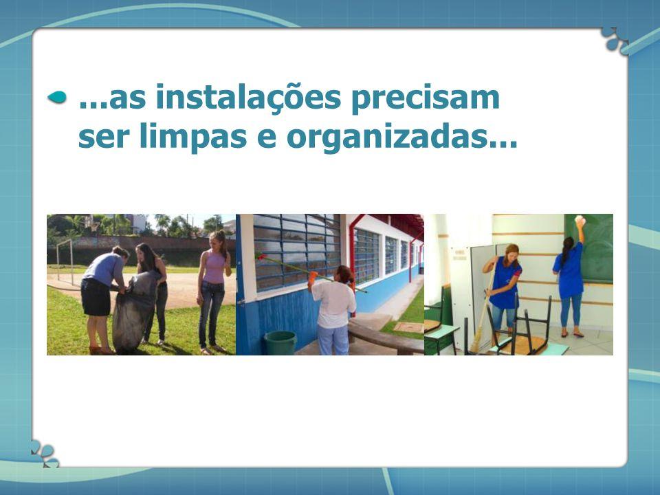 ...as instalações precisam ser limpas e organizadas...