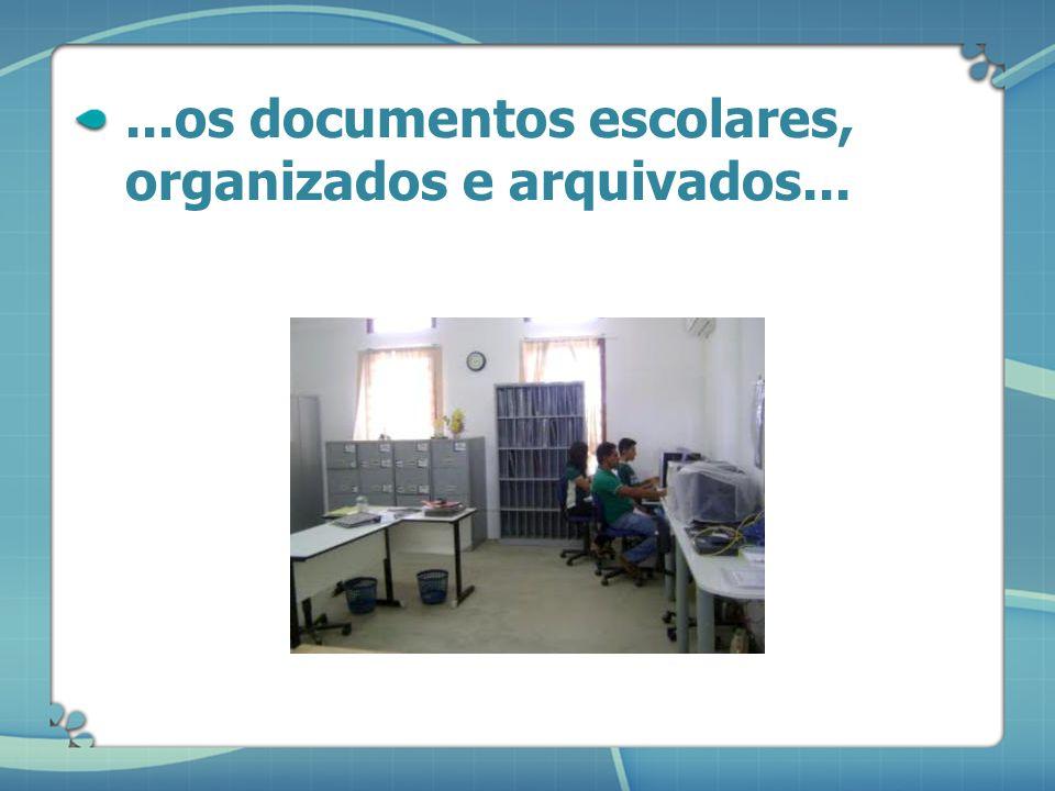 ...os documentos escolares, organizados e arquivados...