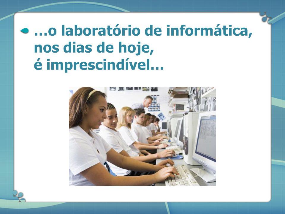 …o laboratório de informática, nos dias de hoje, é imprescindível…