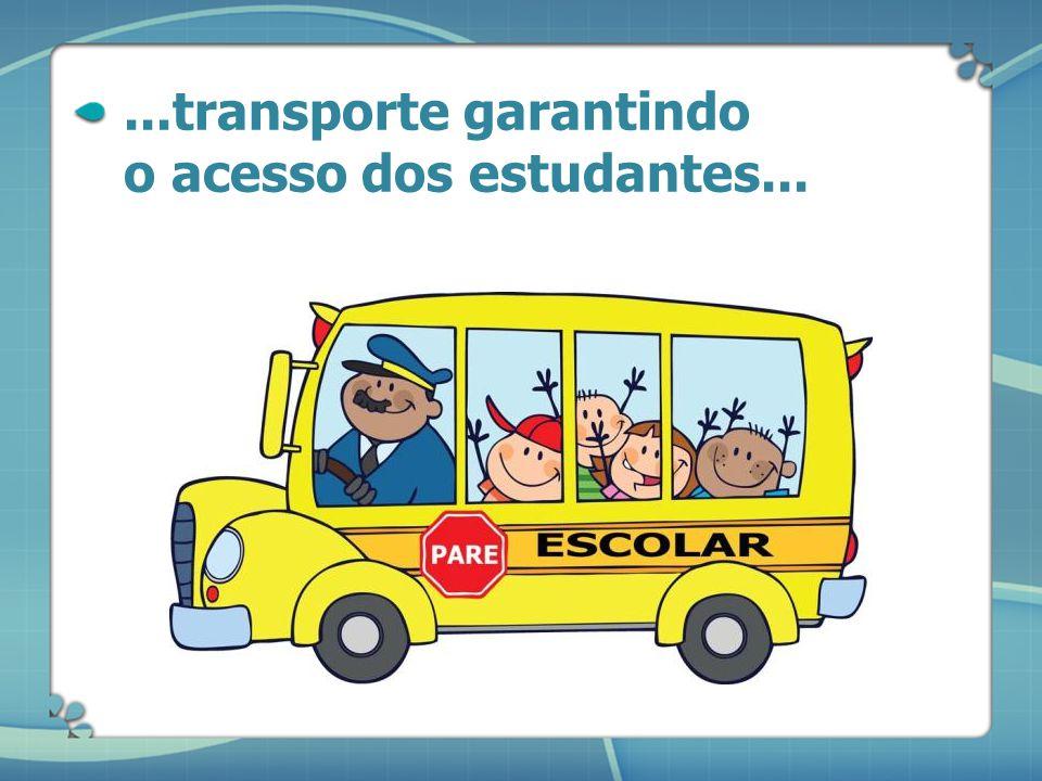 ...transporte garantindo o acesso dos estudantes...