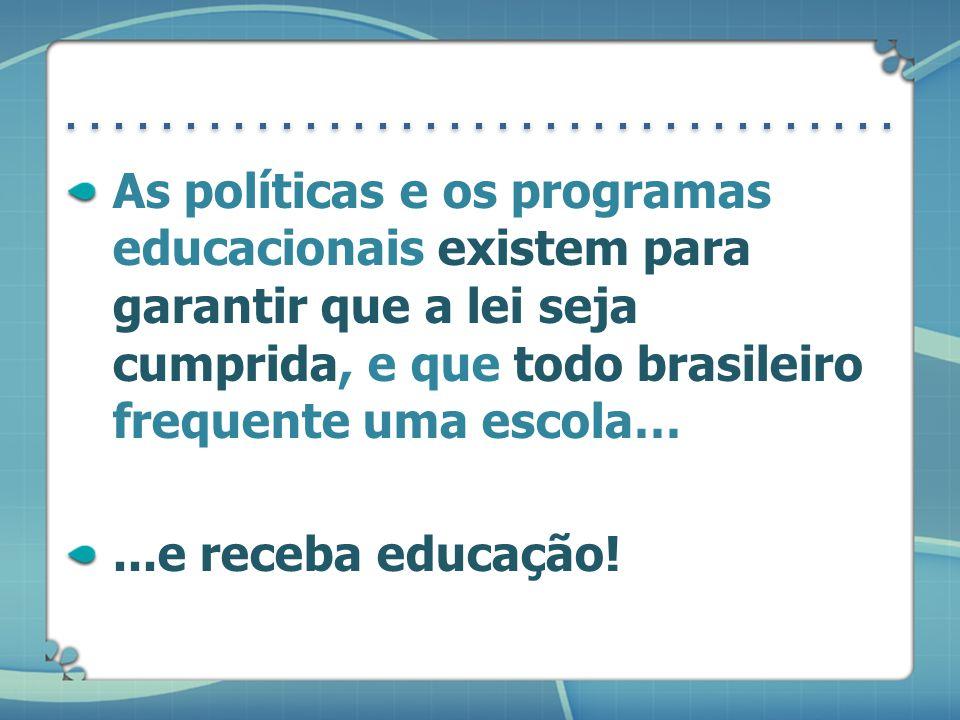 As políticas e os programas educacionais existem para garantir que a lei seja cumprida, e que todo brasileiro frequente uma escola…