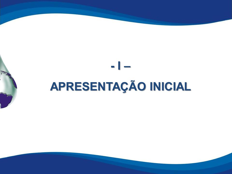 - I – APRESENTAÇÃO INICIAL