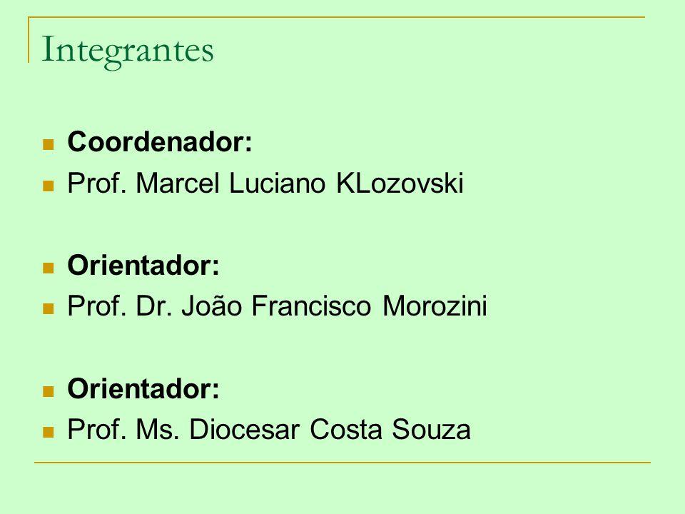 Integrantes Coordenador: Prof. Marcel Luciano KLozovski Orientador: