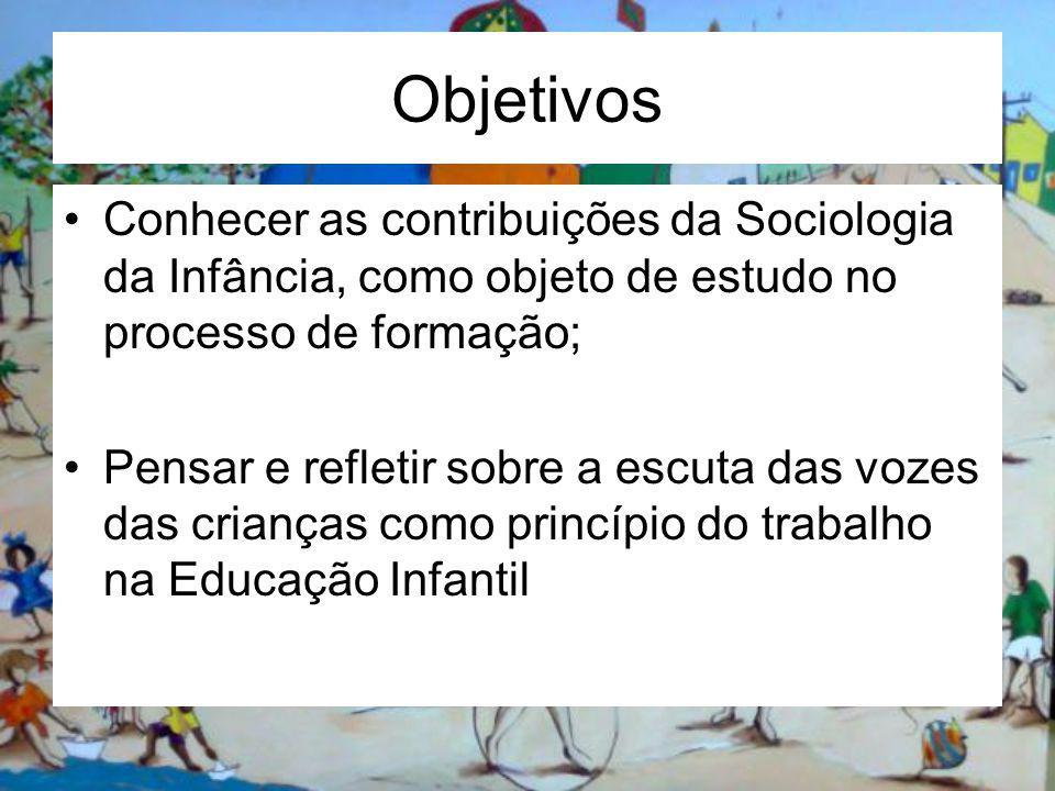 Objetivos Conhecer as contribuições da Sociologia da Infância, como objeto de estudo no processo de formação;