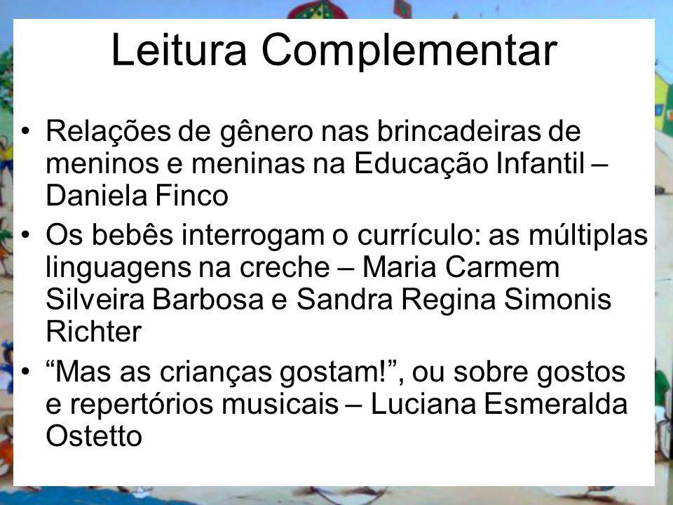Leitura Complementar Relações de gênero nas brincadeiras de meninos e meninas na Educação Infantil – Daniela Finco.