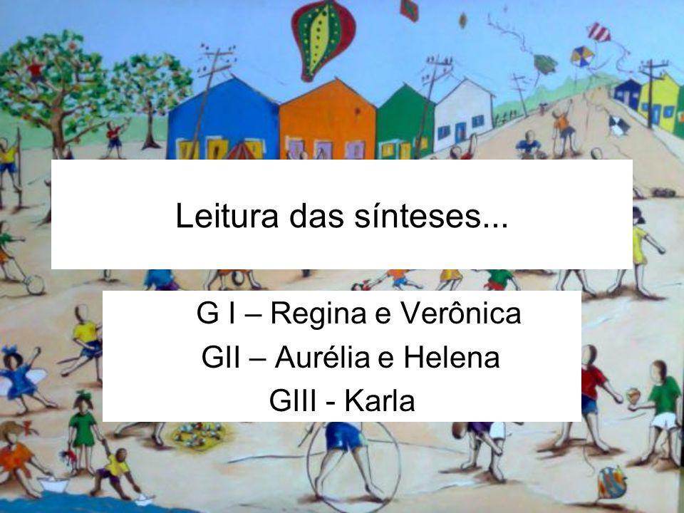 G I – Regina e Verônica GII – Aurélia e Helena GIII - Karla