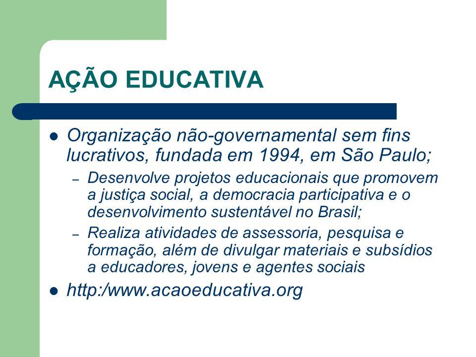 AÇÃO EDUCATIVA Organização não-governamental sem fins lucrativos, fundada em 1994, em São Paulo;