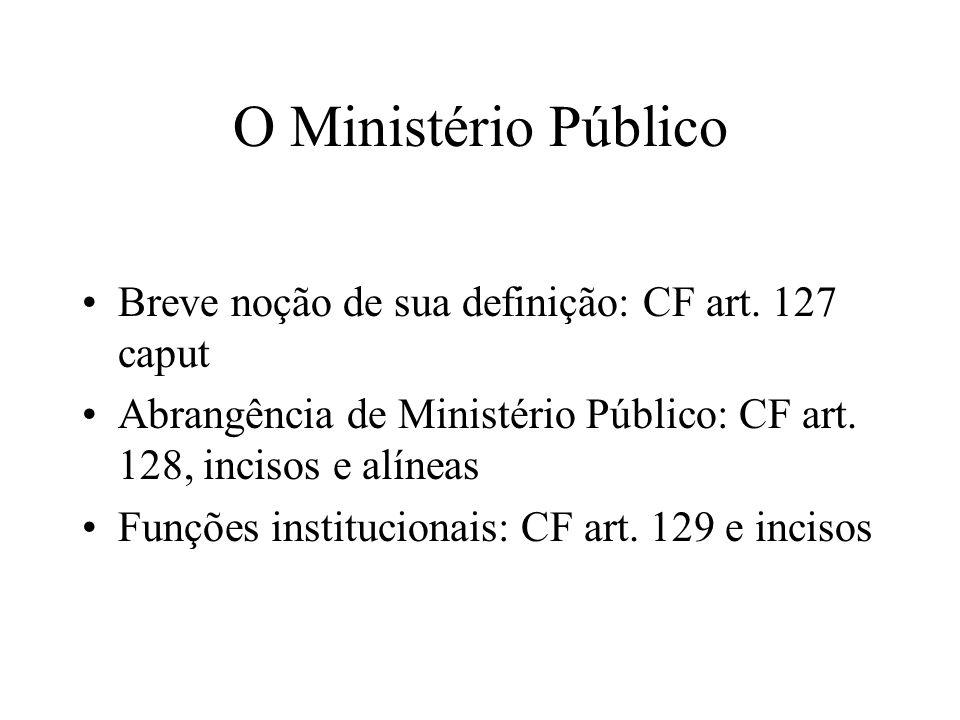 O Ministério Público Breve noção de sua definição: CF art. 127 caput