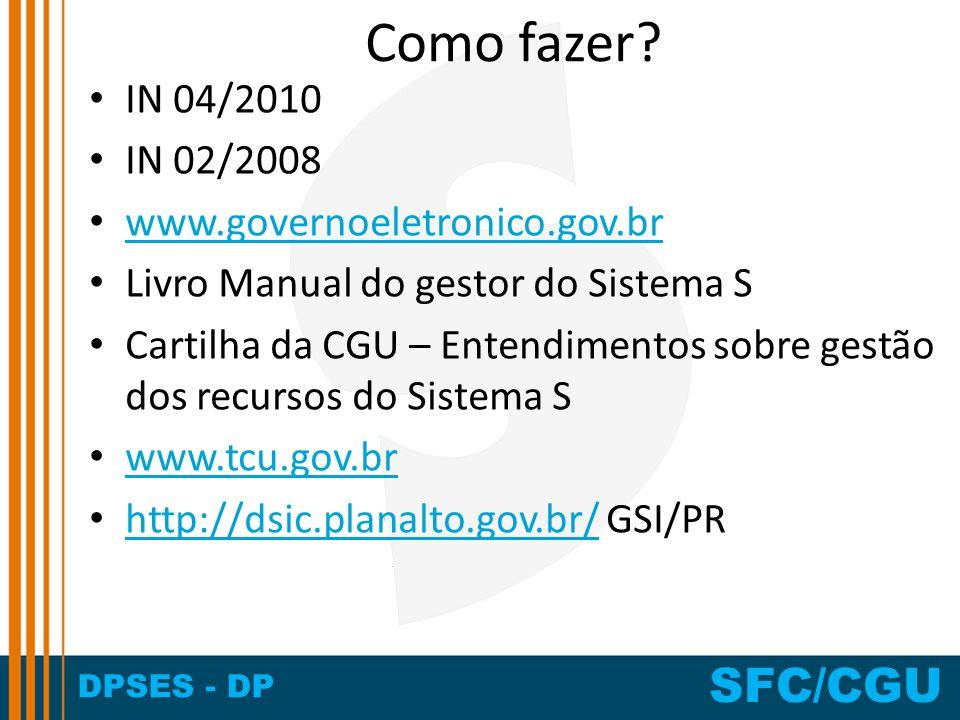 Como fazer IN 04/2010 IN 02/2008 www.governoeletronico.gov.br