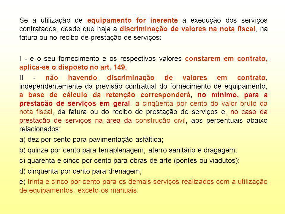 Se a utilização de equipamento for inerente à execução dos serviços contratados, desde que haja a discriminação de valores na nota fiscal, na fatura ou no recibo de prestação de serviços: